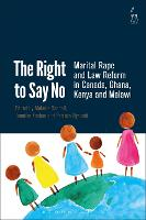 The Right to Say No Marital Rape and Law Reform in Canada, Ghana, Kenya and Malawi by Melanie Randall