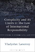 Complicity and its Limits in the Law of International Responsibility by Vladyslav Lanovoy