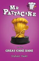 Mr Pattacake and the Great Cake Bake Competition by Stephanie Baudet