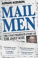 Mail Men The Unauthorized Story of the Daily Mail - The Paper that Divided and Conquered Britain by Adrian (Author) Addison
