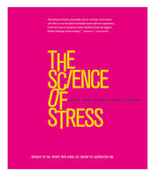 The Science of Stress What It Is, Why We Feel It, How It Affects Us by Gregory Fricchione, Ana Ivkovic, Albert Yeung