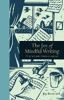 The Joy of Mindful Writing Notes to inspire creative awareness by Joy Kenward