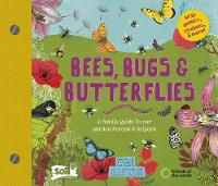 Bees, Bugs and Butterflies A family guide to our garden heroes and helpers by Ben Raskin