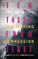 Ten Tales from Tibet Cultivating Compassion by
