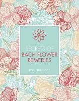 Secrets of Bach Flower Remedies by Jeremy Harwood