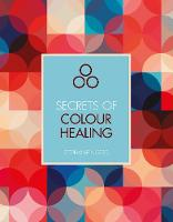 Secrets of Colour Healing by Stephanie Norris
