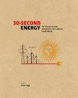 30-Second Energy The 50 most fundamental concepts in energy, each explained in half a minute by Brian Clegg