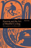 Einstein & The Art of Mindful Cycling Achieving Balance in the Modern World by Ben Irvine
