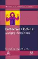 Protective Clothing Managing Thermal Stress by F. (Professor, Head of the Laboratory for Clothing Physiology and Ergonomics (LCPE) at Soochow University, China) Wang