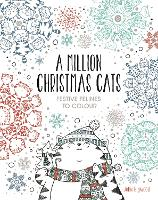 A Million Christmas Cats Festive Felines to Colour by John Bigwood