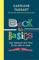 Back to Basics The Education You Wish You'd Had by Caroline Taggart
