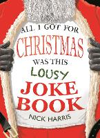 All I Got for Christmas Was This Lousy Joke Book by Nick Harris