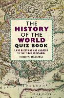 The History of the World Quiz Book 1,000 Questions and Answers to Test Your Knowledge by Meredith MacArdle