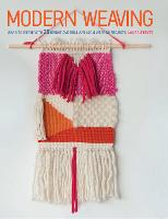 Modern Weaving Learn to Weave with 25 Bright and Brilliant Loom Weaving Projects by Laura Strutt