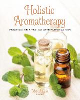 Holistic Aromatherapy Practical Self-Healing with Essential Oils by Marc J. Gian
