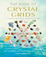 The Book of Crystal Grids A Practical Guide to Achieving Your Dreams by Philip Permutt