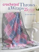 Crocheted Throws & Wraps 25 Throws, Wraps and Blankets to Crochet by Melody Griffiths