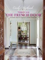 Through the French Door Romantic Interiors Inspired by Classic French Style by Carolyn Westbrook