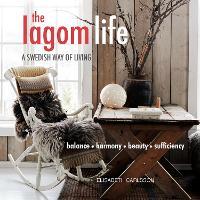 The Lagom Life A Swedish Way of Living by Elisabeth Carlsson