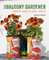 The Balcony Gardener Creative Ideas for Small Spaces by Isabelle Palmer