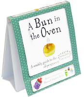 A Bun in the Oven A Weekly Guide to the Wonders of Pregnancy by Hannah Hunter-Kelm