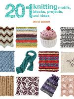 201 Knitting Motifs, Blocks, Projects, and Ideas by Nicki Trench