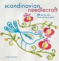 Scandinavian Needlecraft 35 Step-by-Step Hand-Sewing Projects by Clare Youngs