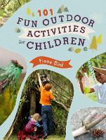 101 Fun Outdoor Activities for Children by Fiona Bird