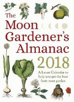 The Moon Gardener's Almanac: A Lunar Calendar to Help You Get the Best From Your Garden by Therese Tredoulat