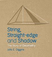 String, Straight-edge and Shadow The Story of Geometry by Julia E. Diggins