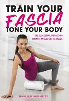Train Your Fascia Tone Your Body The Successful Method to Form Firm Connective Tissue by Peter Schreiner