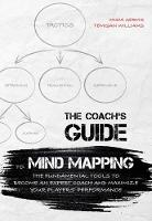 The Coach's Guide to Mind Mapping The Fundamental Tools to Become an Expert Coach and Maximize Your Players' Performance by Misia Gervis, Temisan Williams