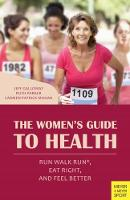 The Women's Guide to Health Run Walk Run, Eat Right, and Feel Better by Jeff Galloway, Ruth Parker