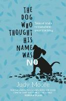 The Dog Who Thought His Name Was No by Judy Moore