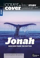 Cover to Cover Bible Study: Jonah Rescued from the Depths by Christopher Brearley
