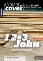 Cover to Cover Bible Study: 1, 2 & 3 John Walking in the Truth by Claire Musters