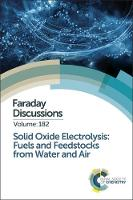 Solid Oxide Electrolysis: Fuels and Feedstocks from Water and Air by Royal Society of Chemistry