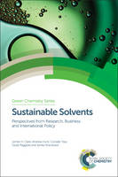 Sustainable Solvents Perspectives from Research, Business and International Policy by James H. Clark, Andrew Hunt, Corrado Topi, Giulia Paggiola