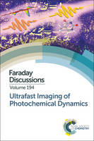 Ultrafast Imaging of Photochemical Dynamics Faraday Discussion 194 by Royal Society of Chemistry