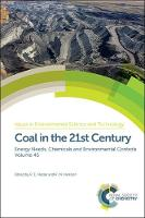 Coal in the 21st Century Energy Needs, Chemicals and Environmental Controls by Liam (World Coal Association, UK) McHugh, Zeshan (Missouri University of Science and Technology, USA) Hyder