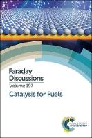 Catalysis for Fuels Faraday Discussion by Royal Society of Chemistry