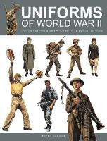Uniforms of World War II Over 250 Uniforms of Armies, Navies and Air Forces of the World by Peter Darman