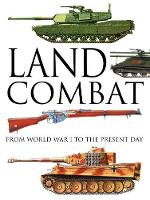 Land Combat From World War I to the Present Day by Martin J. Dougherty