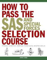 How to Pass the SAS and Special Forces Selection Course Fitness, Nutrition, Survival Techniques, Weapon Skills by Chris McNab
