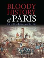 Bloody History of Paris Riots, Revolution and Rat Pie by Ben Hubbard