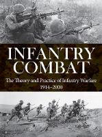 Infantry Combat The Theory and Practice of Infantry Warfare 1914-2000 by Andrew Wiest, M. K. Barbier