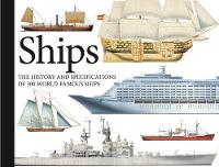 Ships The History and Specifications of 300 World-Famous Ships by Chris Bishop