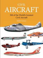 Civil Aircraft 300 of the World's Greatest Civil Aircraft by Robert Jackson