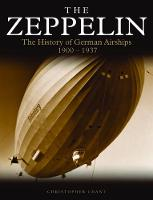 Zeppelin The History of German Airships 1900-1937 by Chris Chant