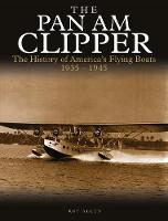 The Pan Am Clipper The History of Pan American's Flying Boats 1935-1945 by Roy Allen